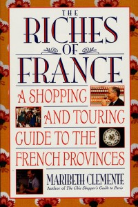 The Riches of France:  A Shopping and Touring Guide to the French Provinces